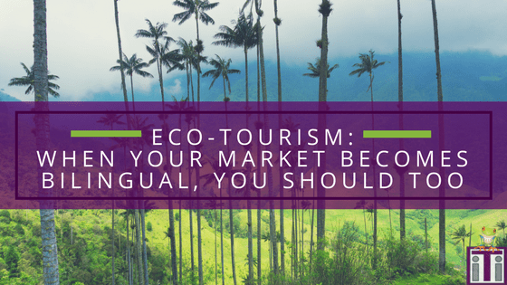 Featured photo with mountains and palm trees in background with text overlay. Eco Tourism: When your market becomes bilingual, you should too