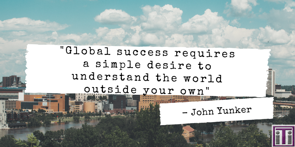 John yunker quote. Global sucess requires a simple desire to understand the world outside your own.