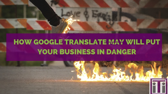 Title photo. How google translate will put your business in danger