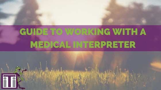 Guide to working with a medical interpreter