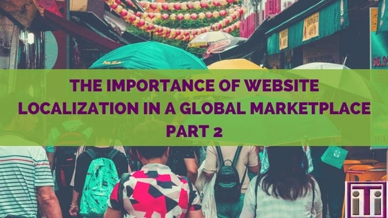 Featured photo that reads the important of website localization in a global marketplace, part 2