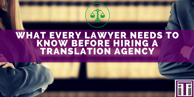 What ever lawyer needs to know before hiring a translation agency