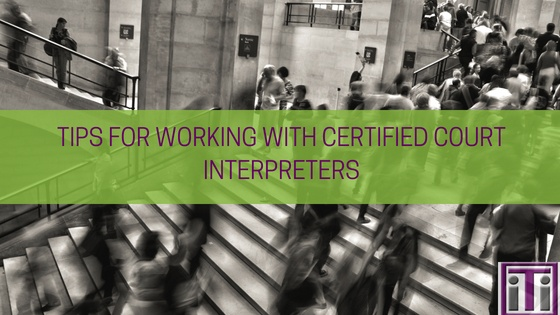 Tips for working with certified court interpreters
