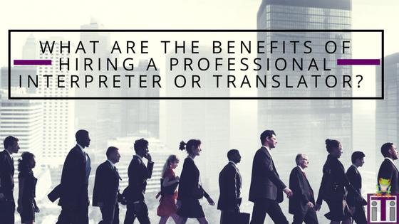 benefits of hiring a professional interpreter or translator