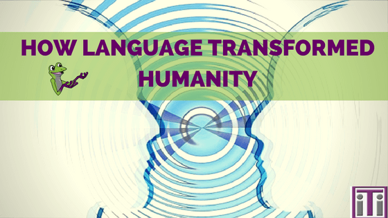 how language transformed humanity-min