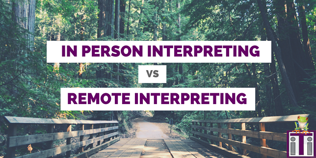 in person interpreting vs remote interpreting