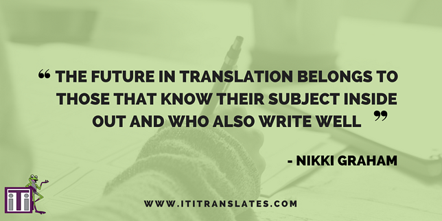 The future in translation belongs to those that know their subject inside and out and who also write well