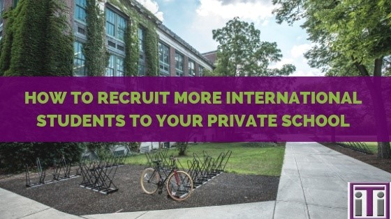 how to recruit international students to your private school
